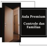 Dica Premium – Controle das Familias – Dica 52